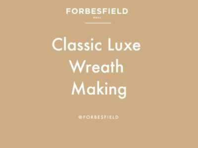 Forbesfield: CLASSIC LUXE WREATH MAKING with Forbesfield Flower School